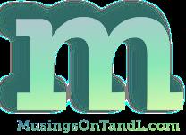 MusingsOnTandL.com